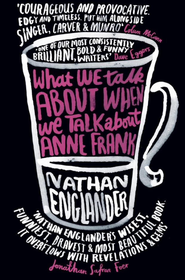 Bromsgrove Advertiser: What We Talk About When We Talk About Anne Frank by Nathan Englander